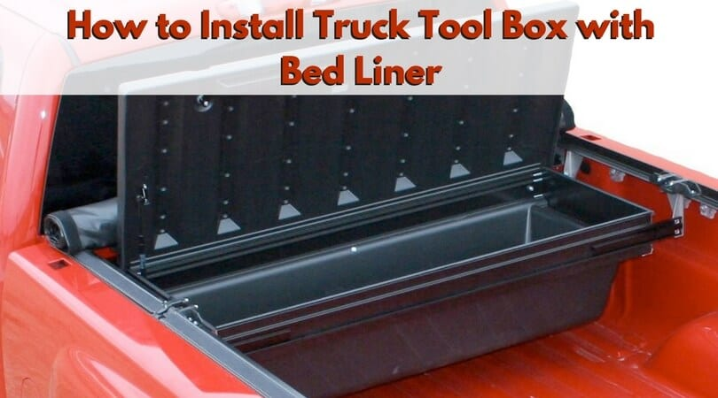 How to Install Truck Tool Box With Bed Liner | Car Reviews ...